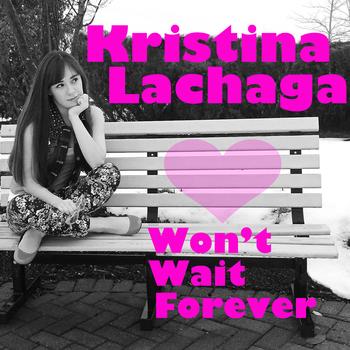 Kristina Lachaga Won't Wait Forever iTunes